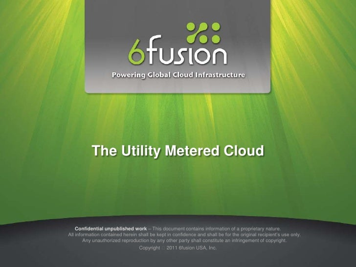 The Utility Metered Cloud    Confidential unpublished work – This document contains information of a proprietary nature.Al...