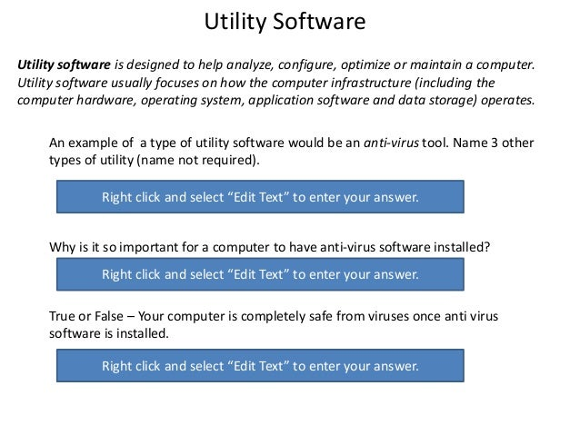 Utility Software Utility software is designed to help analyze, configure, optimize or maintain a computer. Utility softwar...