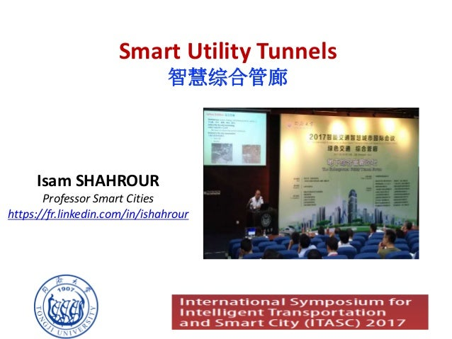 Smart	Utility	Tunnels 智慧综合管廊 Isam	SHAHROUR Professor	Smart	Cities https://fr.linkedin.com/in/ishahrour