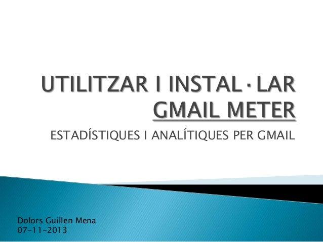 ESTADÍSTIQUES I ANALÍTIQUES PER GMAIL  Dolors Guillen Mena 07-11-2013