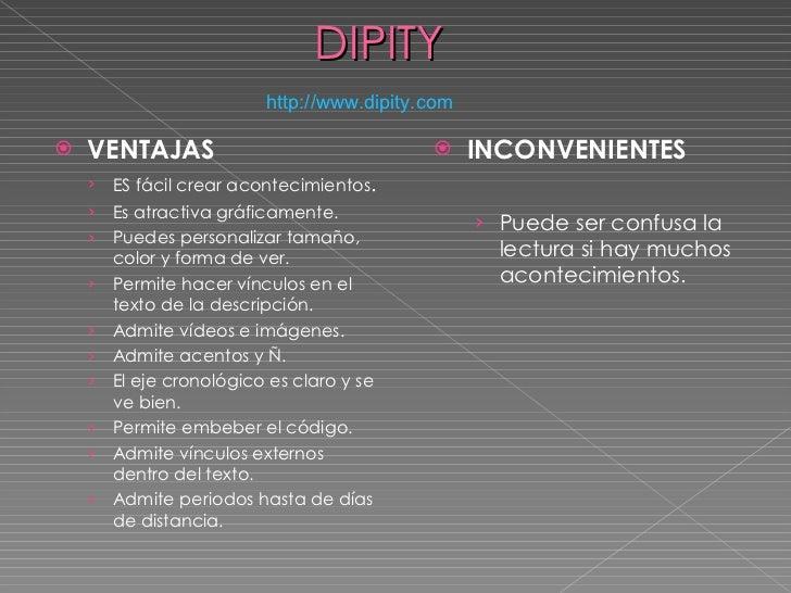 DIPITY http :// www.dipity.com <ul><li>VENTAJAS </li></ul><ul><ul><li>ES fácil crear acontecimientos . </li></ul></ul><ul>...