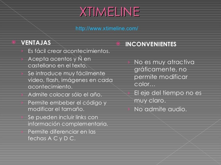 XTIMELINE <ul><li>VENTAJAS </li></ul><ul><ul><li>Es fácil crear acontecimientos. </li></ul></ul><ul><ul><li>Acepta acentos...