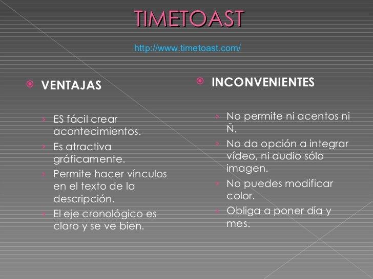 TIMETOAST <ul><li>VENTAJAS </li></ul><ul><ul><li>ES fácil crear acontecimientos. </li></ul></ul><ul><ul><li>Es atractiva g...