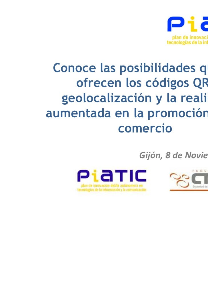 Conoce las posibilidades que te    ofrecen los códigos QR,  geolocalización y la realidadaumentada en la promoción de tu  ...