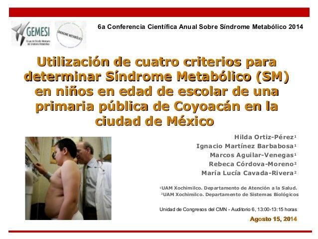 6a Conferencia Científica Anual Sobre Síndrome Metabólico 2014  Utilización ddee ccuuaattrroo ccrriitteerriiooss ppaarraa ...