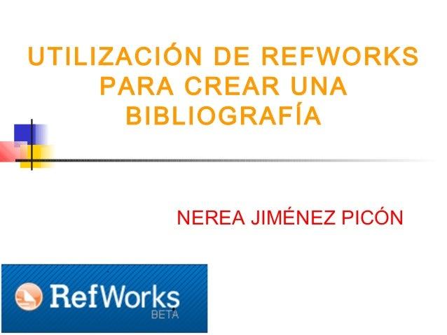 UTILIZACIÓN DE REFWORKS PARA CREAR UNA BIBLIOGRAFÍA NEREA JIMÉNEZ PICÓN