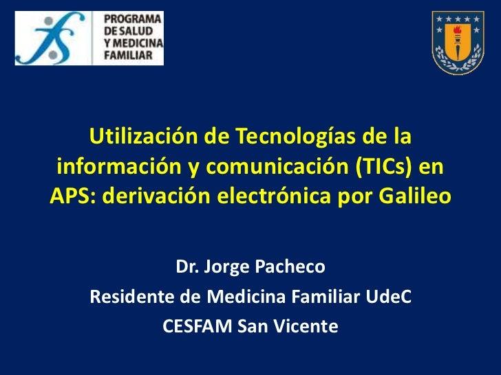 Utilización de Tecnologías de lainformación y comunicación (TICs) enAPS: derivación electrónica por Galileo            Dr....