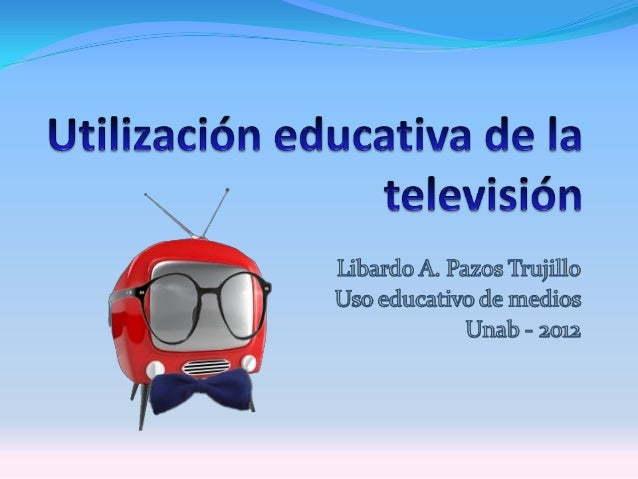 Contextualizando¿Qué es la TVeducativa?¿Para que sirve?¿Características?