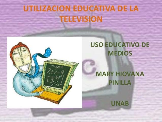 UTILIZACION EDUCATIVA DE LA         TELEVISION               USO EDUCATIVO DE                    MEDIOS                MAR...