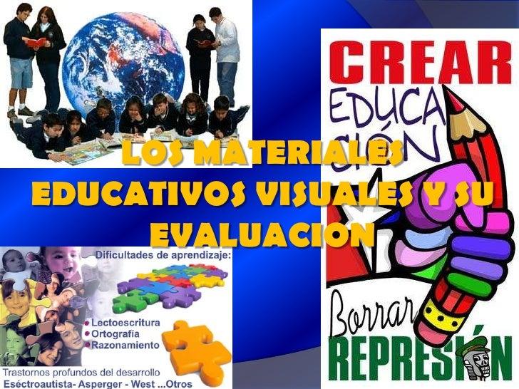 LOS MATERIALES EDUCATIVOS VISUALES Y SU EVALUACION<br />