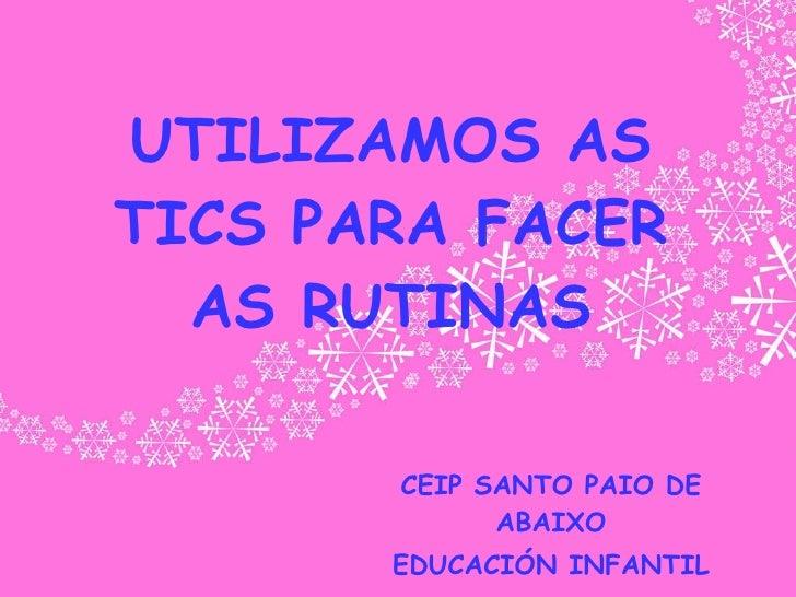 UTILIZAMOS AS TICS PARA FACER AS RUTINAS CEIP SANTO PAIO DE ABAIXO EDUCACIÓN INFANTIL