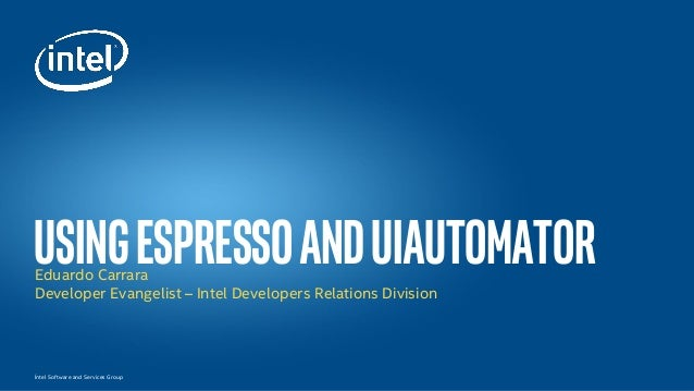 Íntel Software and Services Group UsingespressoanduiautomatorEduardo Carrara Developer Evangelist – Intel Developers Relat...