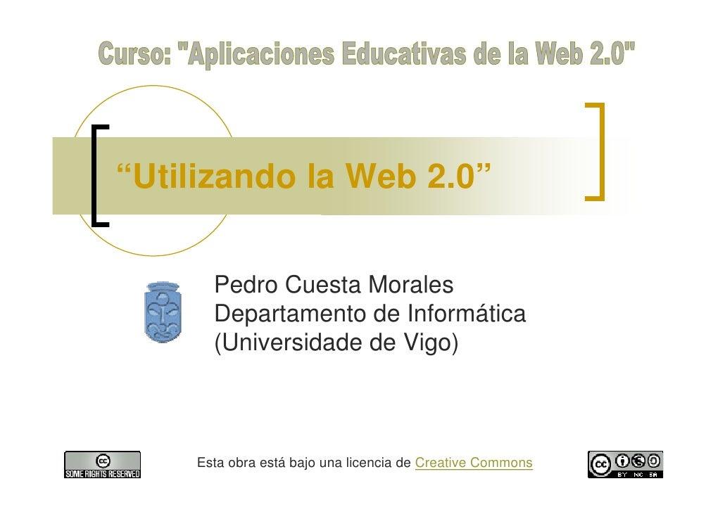"""""""Utilizando la Web 2.0""""         Pedro Cuesta Morales       Departamento de Informática       (Universidade de Vigo)       ..."""