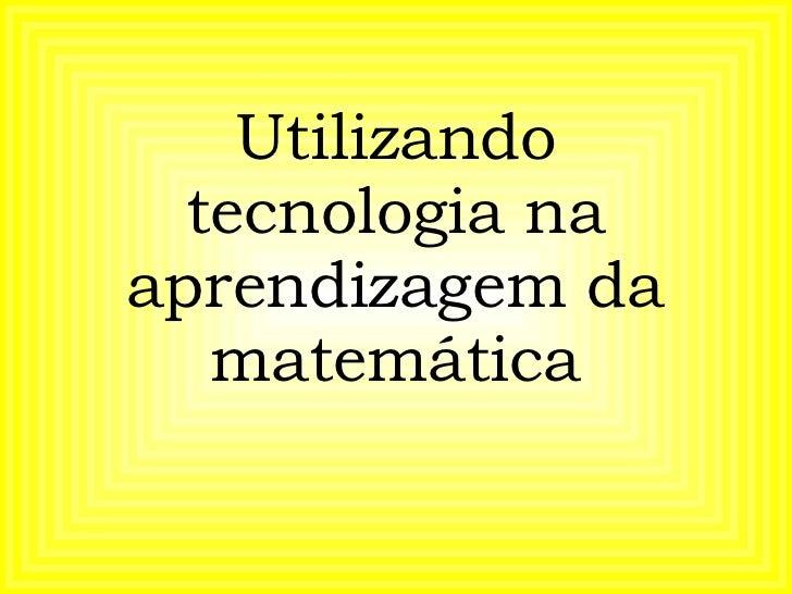 Utilizando tecnologia na aprendizagem da matemática