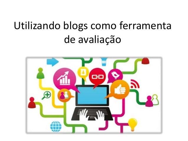 Utilizando blogs como ferramentade avaliação