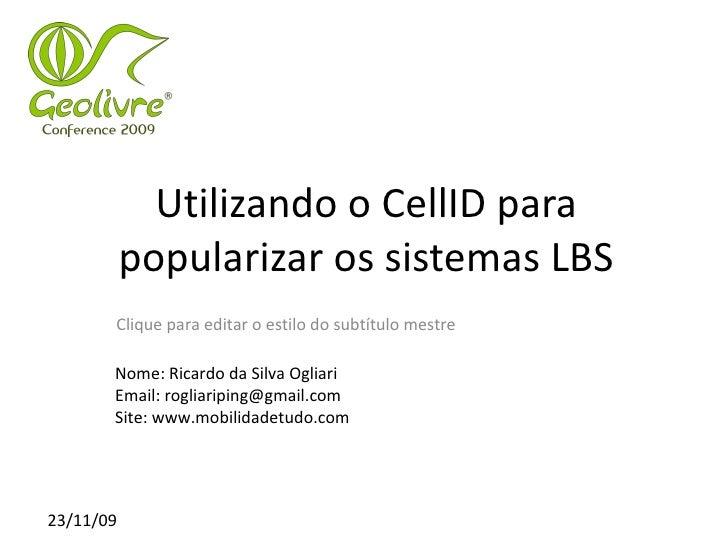 Utilizando o CellID para            popularizar os sistemas LBS        Clique para editar o estilo do subtítulo mestre    ...