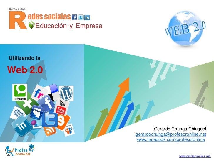 Utilizando laWeb 2.0                               Gerardo Chunga Chinguel                              cursos@profesoronl...