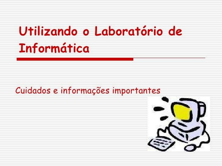 Utilizando o Laboratório de Informática Cuidados e informações importantes
