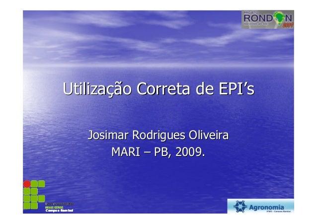 UtilizaUtilizaçção Correta de EPIão Correta de EPI''ssJosimar Rodrigues OliveiraJosimar Rodrigues OliveiraMARIMARI –– PB, ...