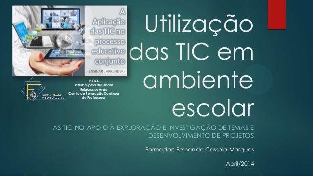 Utilização das TIC em ambiente escolar AS TIC NO APOIO À EXPLORAÇÃO E INVESTIGAÇÃO DE TEMAS E DESENVOLVIMENTO DE PROJETOS ...