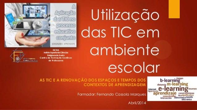 Utilização das TIC em ambiente escolar AS TIC E A RENOVAÇÃO DOS ESPAÇOS E TEMPOS DOS CONTEXTOS DE APRENDIZAGEM ISCRA Insti...