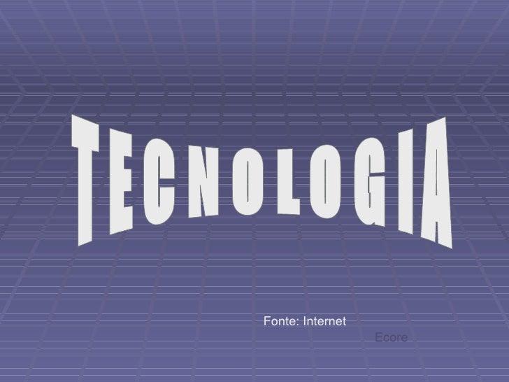 TECNOLOGIA Ecore Fonte: Internet