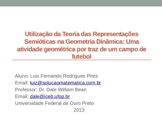 Utilização da Teoria das Representações Semióticas na Geometria Dinâmica: Uma atividade geométrica por traz de um campo de...
