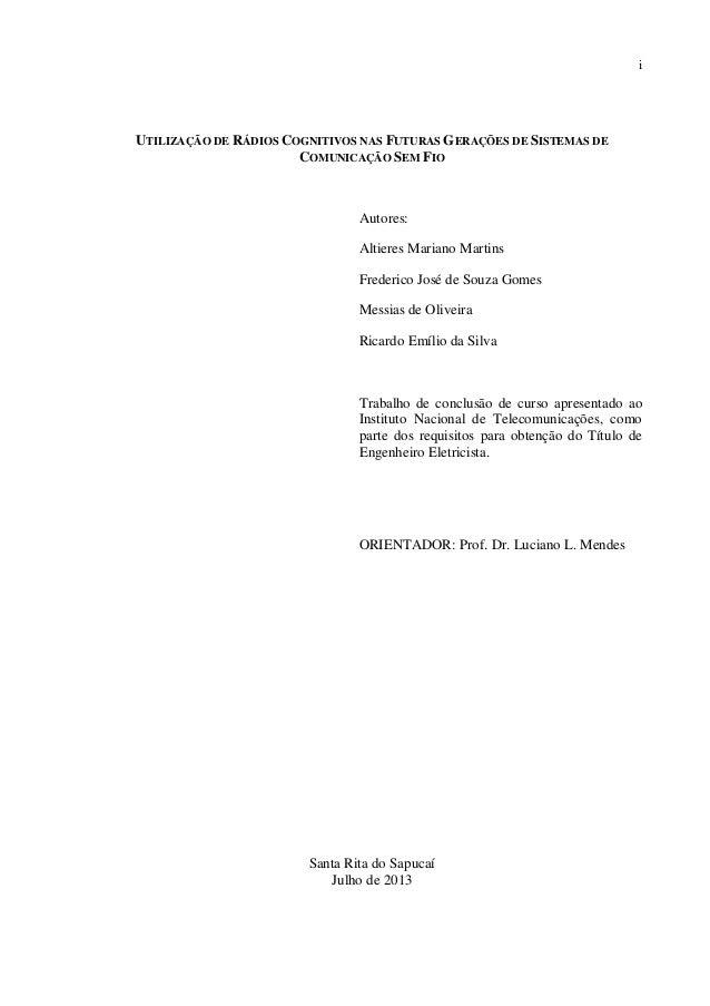 i  UTILIZAÇÃO DE RÁDIOS COGNITIVOS NAS FUTURAS GERAÇÕES DE SISTEMAS DE COMUNICAÇÃO SEM FIO  Autores: Altieres Mariano Mart...