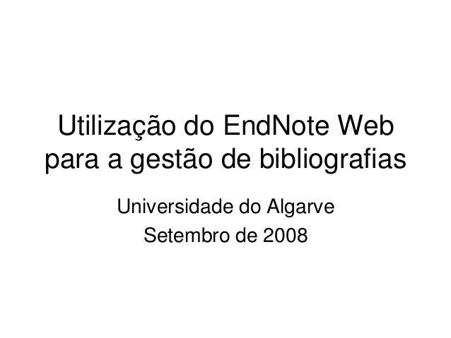 Utilização do EndNote Web para a gestão de bibliografias Universidade do Algarve Setembro de 2008