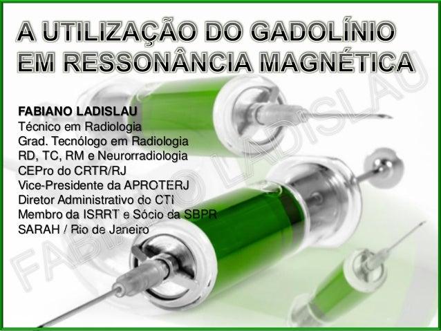 FABIANO LADISLAUTécnico em RadiologiaGrad. Tecnólogo em RadiologiaRD, TC, RM e NeurorradiologiaCEPro do CRTR/RJVice-Presid...