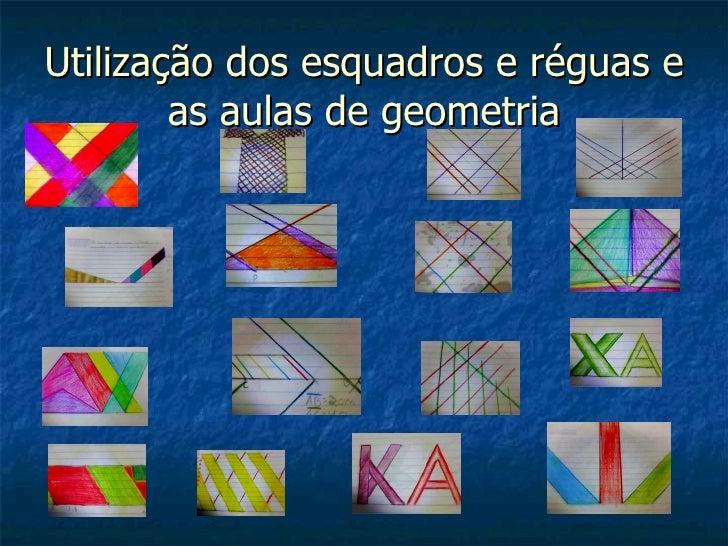 Utilização dos esquadros e réguas e        as aulas de geometria