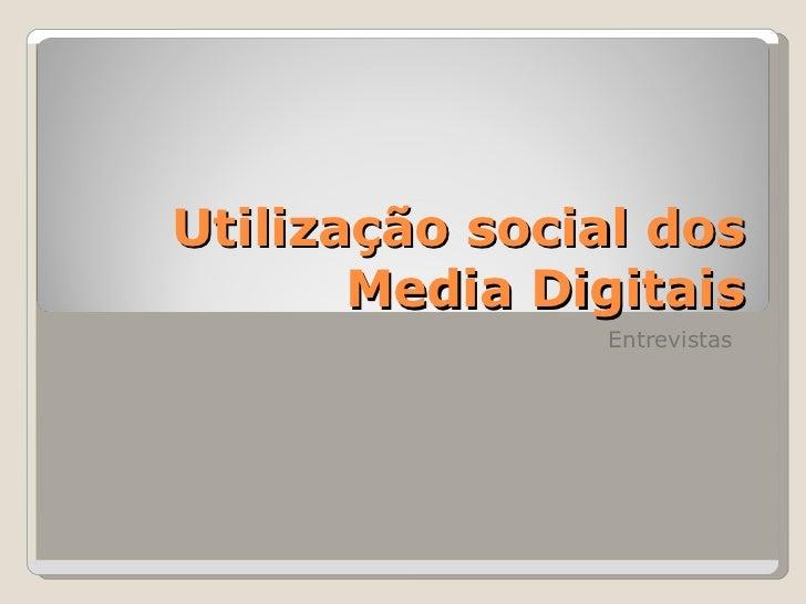 Utilização social dos Media Digitais Entrevistas