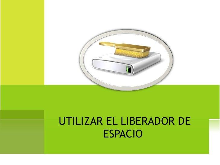 UTILIZAR EL LIBERADOR DE ESPACIO
