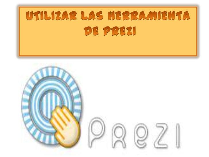 UTILIZAR LAS HERRAMIENTA<br /> DE PREZI<br />