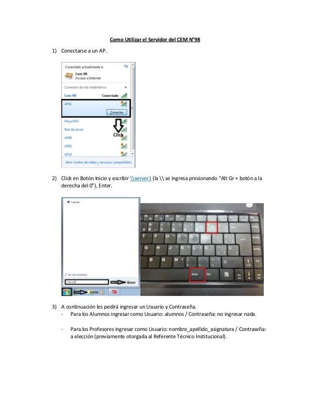Como Utilizar el Servidor del CEM N°981) Conectarse a un AP.2) Click en Botón Inicio y escribir server1 (la  se ingresa pr...