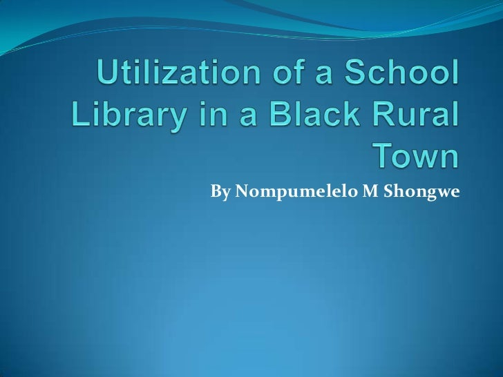Utilization of a School Library in a Black Rural Town<br />By Nompumelelo M Shongwe<br />