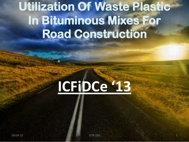 utilisation of waste plastic in bituminous According to most of specification requirement, these results introduce an asphalt mix that has properties that makes it suitable for practical use and furthermore, the recycling of pet for asphalt concrete roads helps alleviate an environmental problem and saves energy.