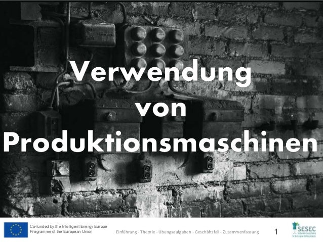 Co-funded by the Intelligent Energy Europe Programme of the European Union 1Einführung - Theorie - Übungsaufgaben - Geschä...