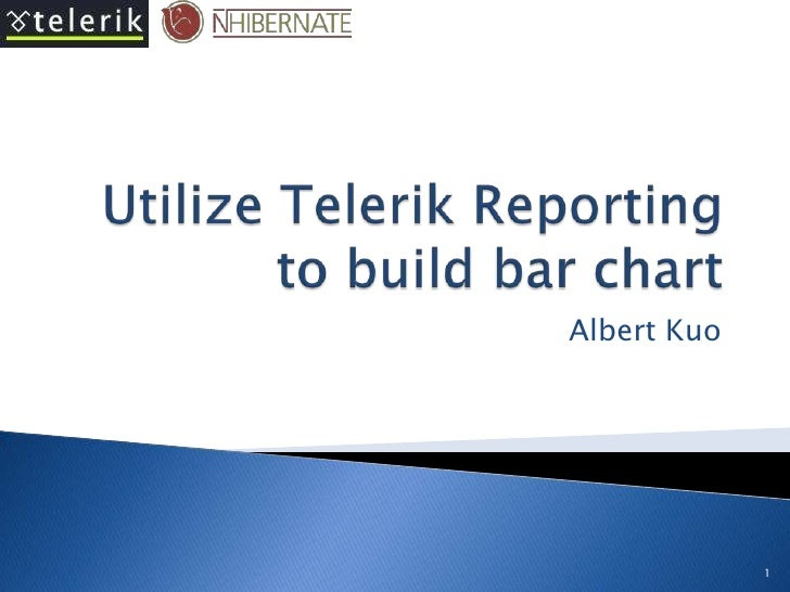 Utilize Telerik Reporting to build bar chart<br />Albert Kuo<br />1<br />