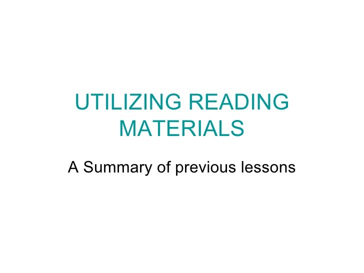 UTILIZING READING MATERIALS A Summary of previous lessons