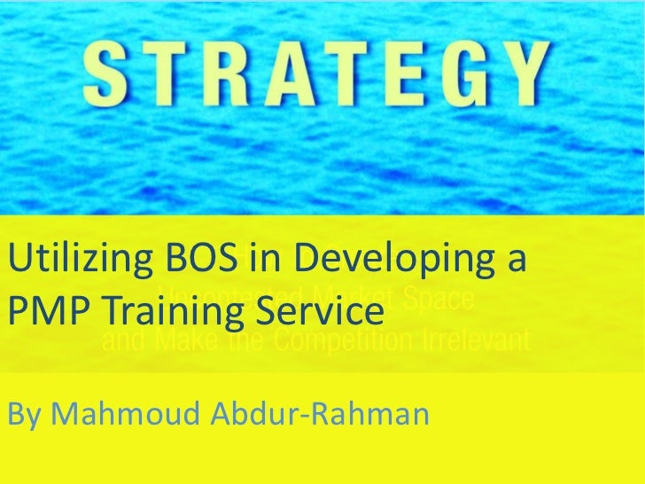 Utilizing BOS in Developing a PMP Training Service<br />By Mahmoud Abdur-Rahman<br />