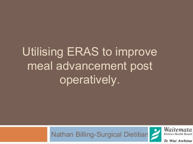 Utilising ERAS to improvemeal advancement postoperatively.Nathan Billing-Surgical Dietitian