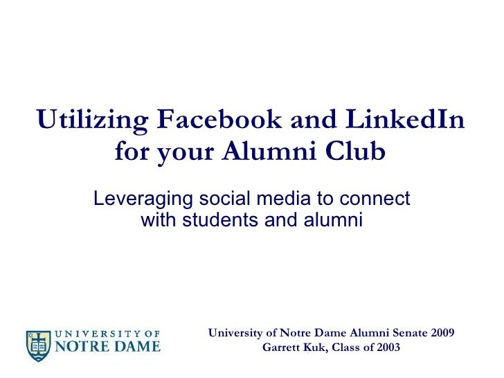 Utilizing Facebook and LinkedIn for your Alumni Club Leveraging social media to connect with students and alumni Universit...
