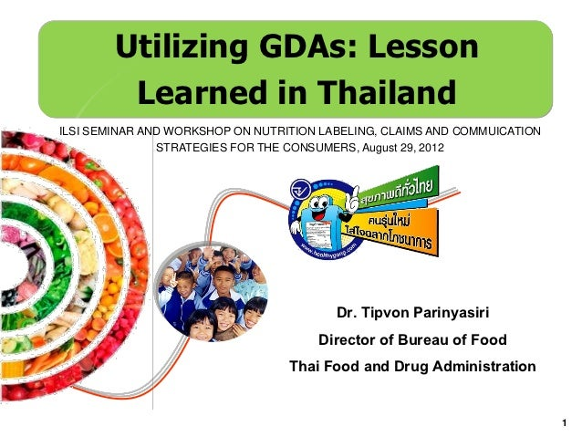Utilizing GDAs: Lesson         Learned in ThailandILSI SEMINAR AND WORKSHOP ON NUTRITION LABELING, CLAIMS AND COMMUICATION...