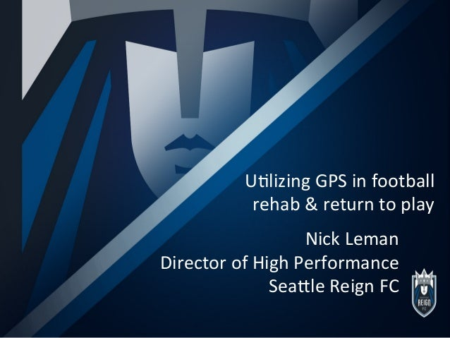 "U""lizing	   GPS	   in	   football	   	    rehab	   &	   return	   to	   play	    Nick	   Leman	    Director	   of	   High	..."