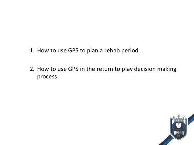 Utilizing gps in football rehab and return to play in professional football Slide 2