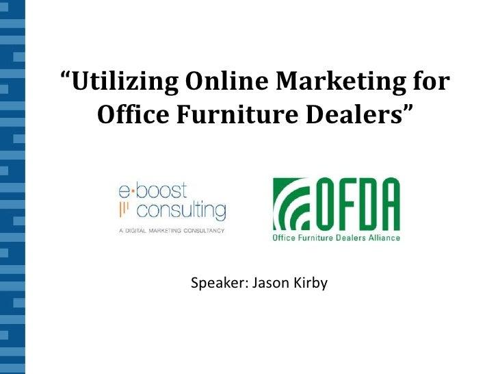 """""""Utilizing Online Marketing for <br />Office Furniture Dealers""""<br />Speaker: Jason Kirby<br />"""
