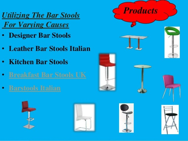 Utilizing The Bar Stools  For Varying Causes  • Designer Bar Stools  • Leather Bar Stools Italian  • Kitchen Bar Stools  •...