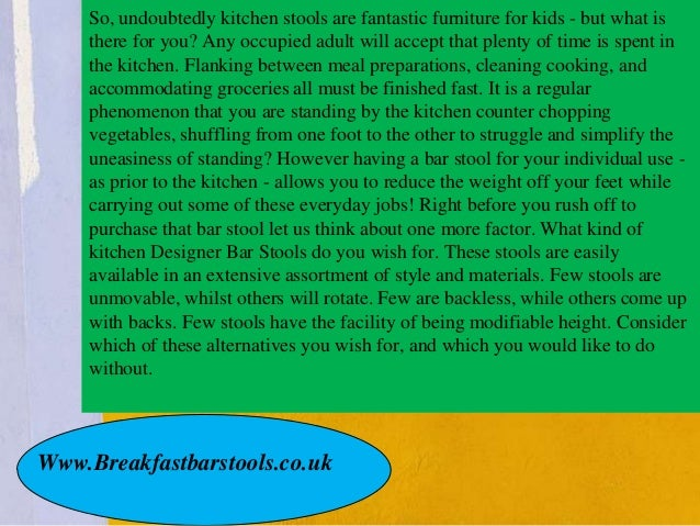 So, undoubtedly kitchen stools are fantastic furniture for kids - but what is  there for you? Any occupied adult will acce...