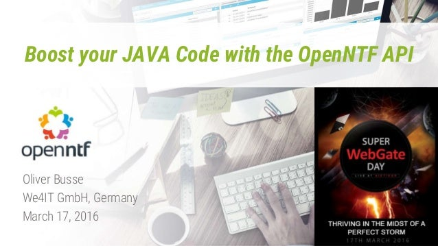 Boost your JAVA Code with the OpenNTF API Oliver Busse We4IT GmbH, Germany March 17, 2016